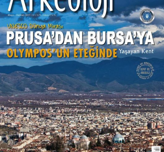 """AKTÜEL ARKEOLOJİ, """"OLYMPOS'UN ETEĞİNDE YAŞAYAN KENT"""" BURSA'NIN TARİHİ DEĞERLERİNİ ANLATIYOR."""